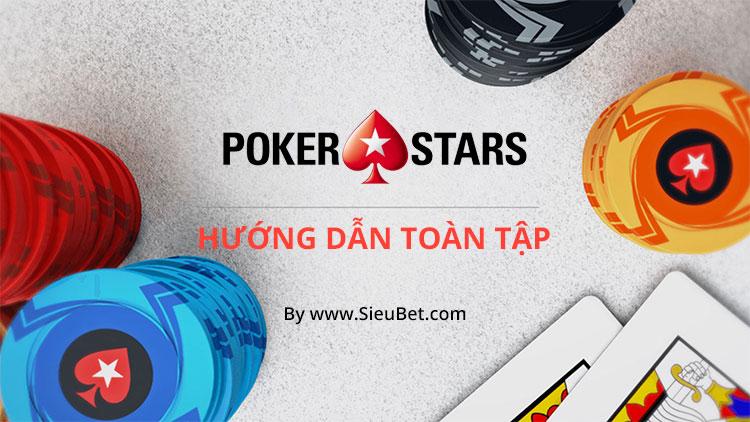 Hướng dẫn đăng ký và đánh bài tại PokerStars