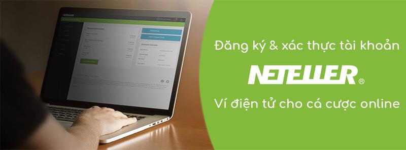 Hướng dẫn tạo tài khoản Neteller và xác thực Neteller