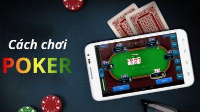 Cách chơi poker – Luật đánh bài poker cơ bản