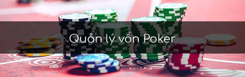 Quản lý vốn poker - bài học quan trọng cho người mới chơi poker