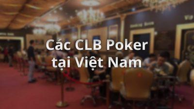Tổng hợp các CLB Poker để đánh bài poker live tại Việt Nam