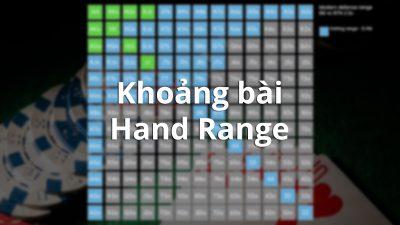 Làm quen với khái niệm khoảng bài (Hand Range) trong poker