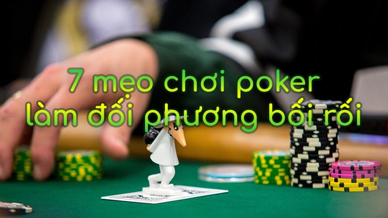Những mẹo chơi poker hiệu quả khiến đối thủ bối rối