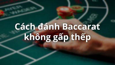 Phương pháp đánh Baccarat theo cầu, không gấp thếp