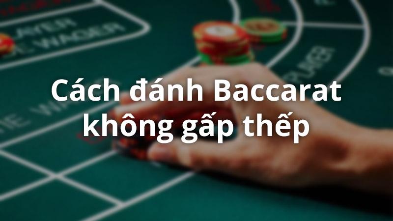 Phương pháp đánh Baccarat không gấp thếp, ít rủi ro