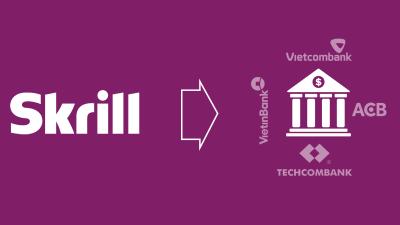 Hướng dẫn rút tiền từ Skrill về ngân hàng Việt Nam mới nhất