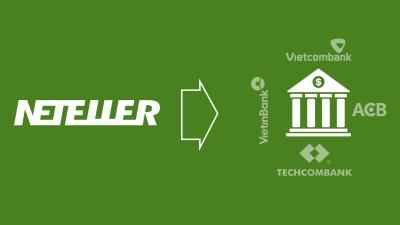 Hướng dẫn rút tiền từ ví Neteller về tài khoản ngân hàng Việt Nam